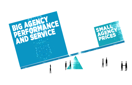 Big agency performance and service – small agency prices